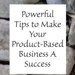 Powerful Tips to Make Your Product-Based Business A Success