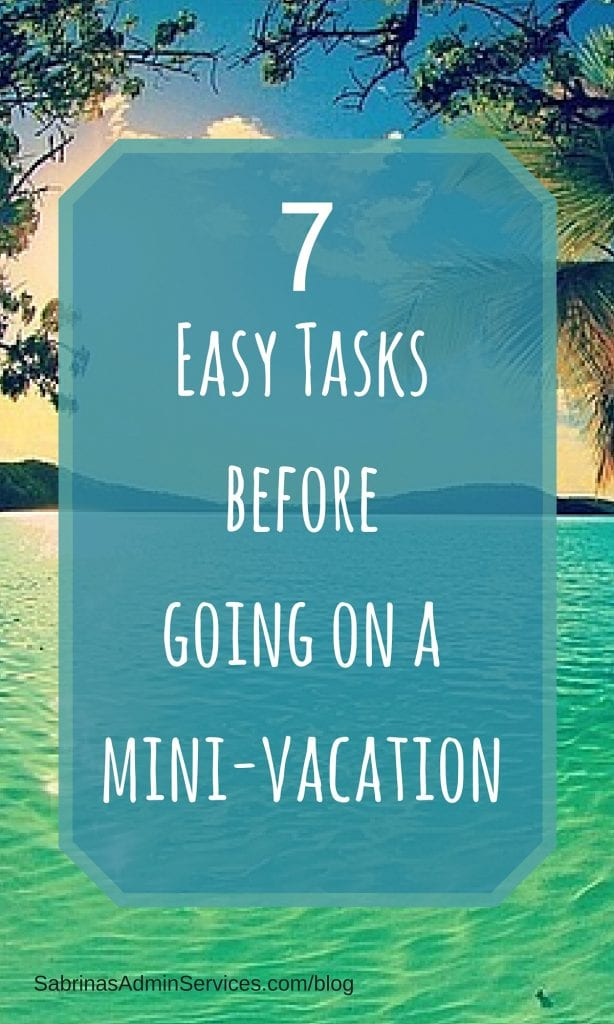 7 Easy Tasks before going on a mini-vacation