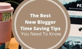 The Best New Blogger Time Saving Tips You Need to Know